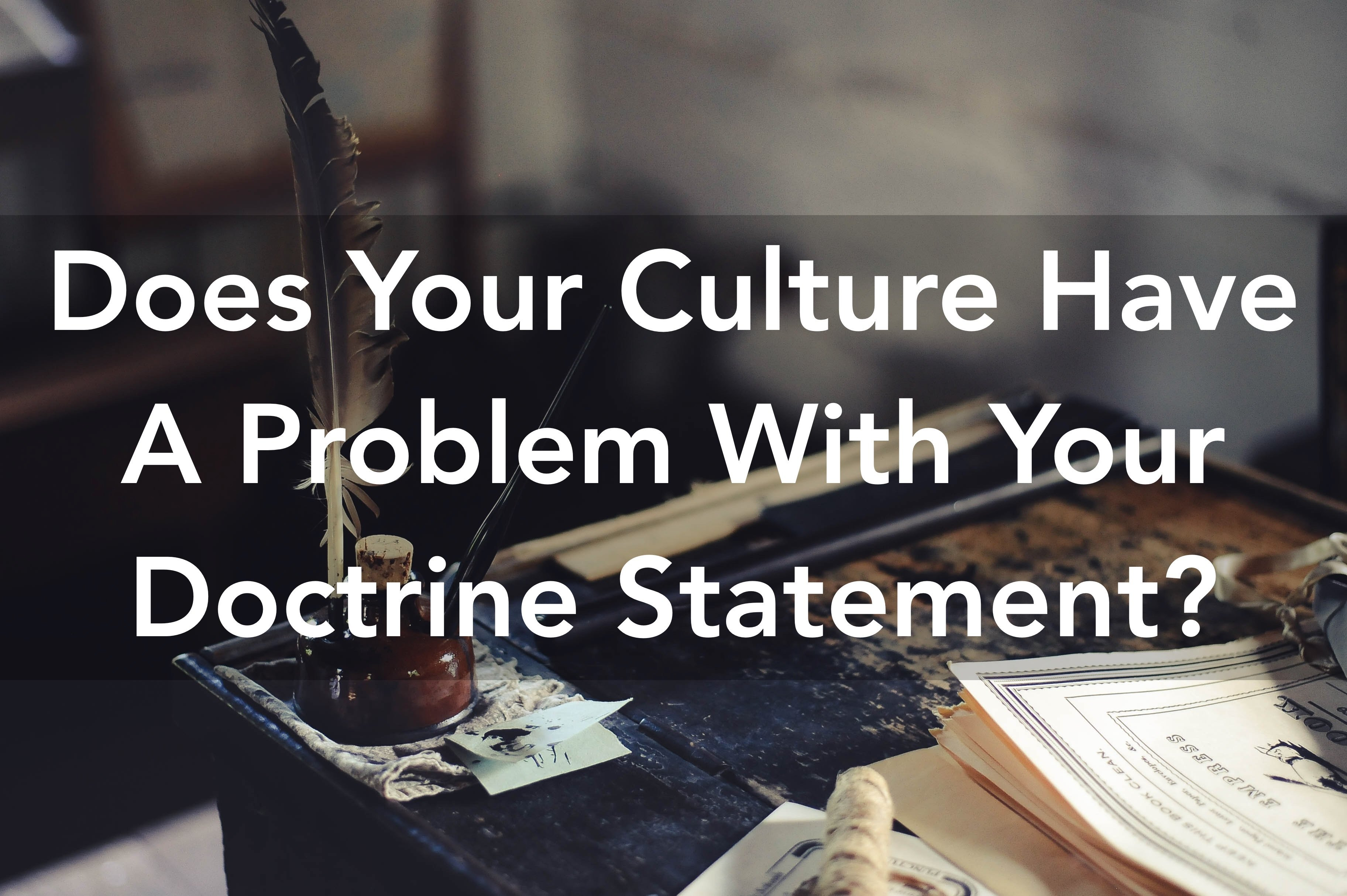 Does Your Culture Have A Problem With Your Doctrine Statement?