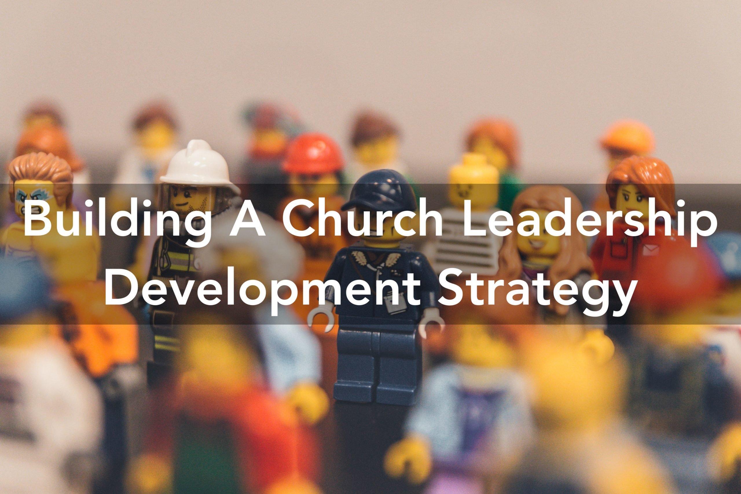 Building A Church Leadership Development Strategy